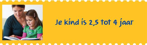 Je kind is 2,5 tot 4 jaar