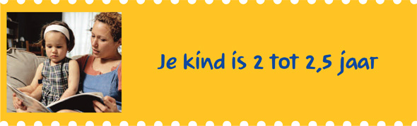 Je kind is 2 tot 2,5 jaar