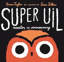 9789047700296 - Super Uil - Sean Taylor - Jean Jullien - Lemiscaat