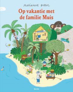 9789045120003 Op vakantie met de familie Muis Marianne Dubuc Querido
